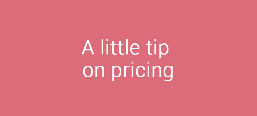 A little tip on pricing